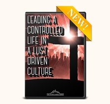 Leading a Controlled Life in a Lust-Driven Culture