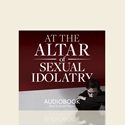 At the Altar of Sexual Idolatry - Audiobook on CD