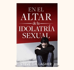 En El Altar de la Idolatría Sexual - Editorial Vida